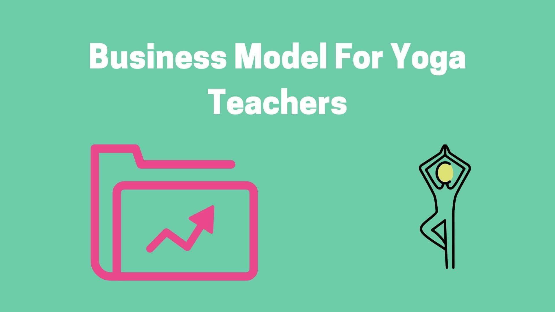 Business Model For Yoga Teachers