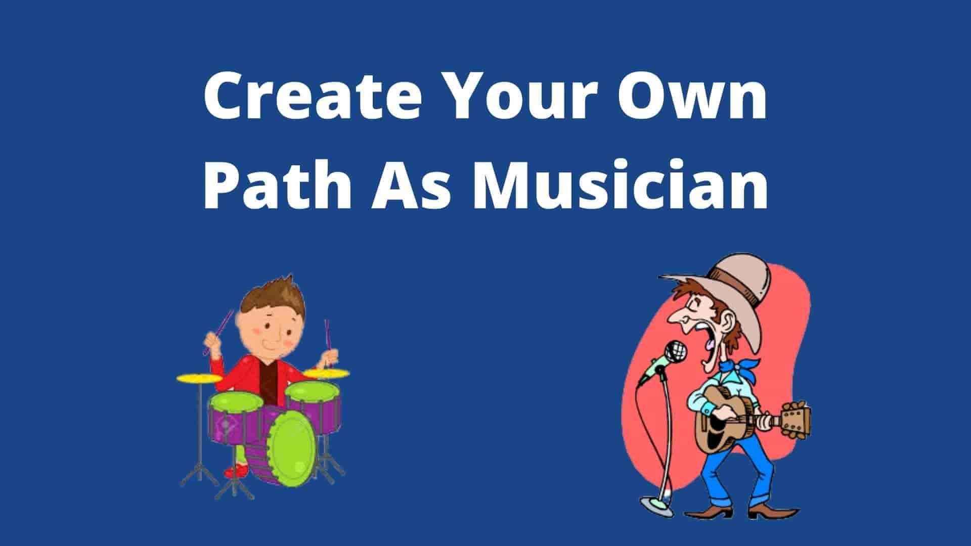 Create Your own Path As Musician