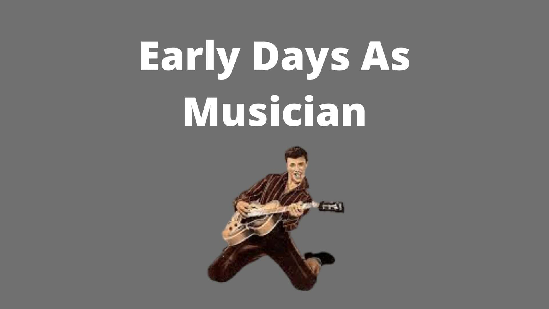 Early Days As Musician