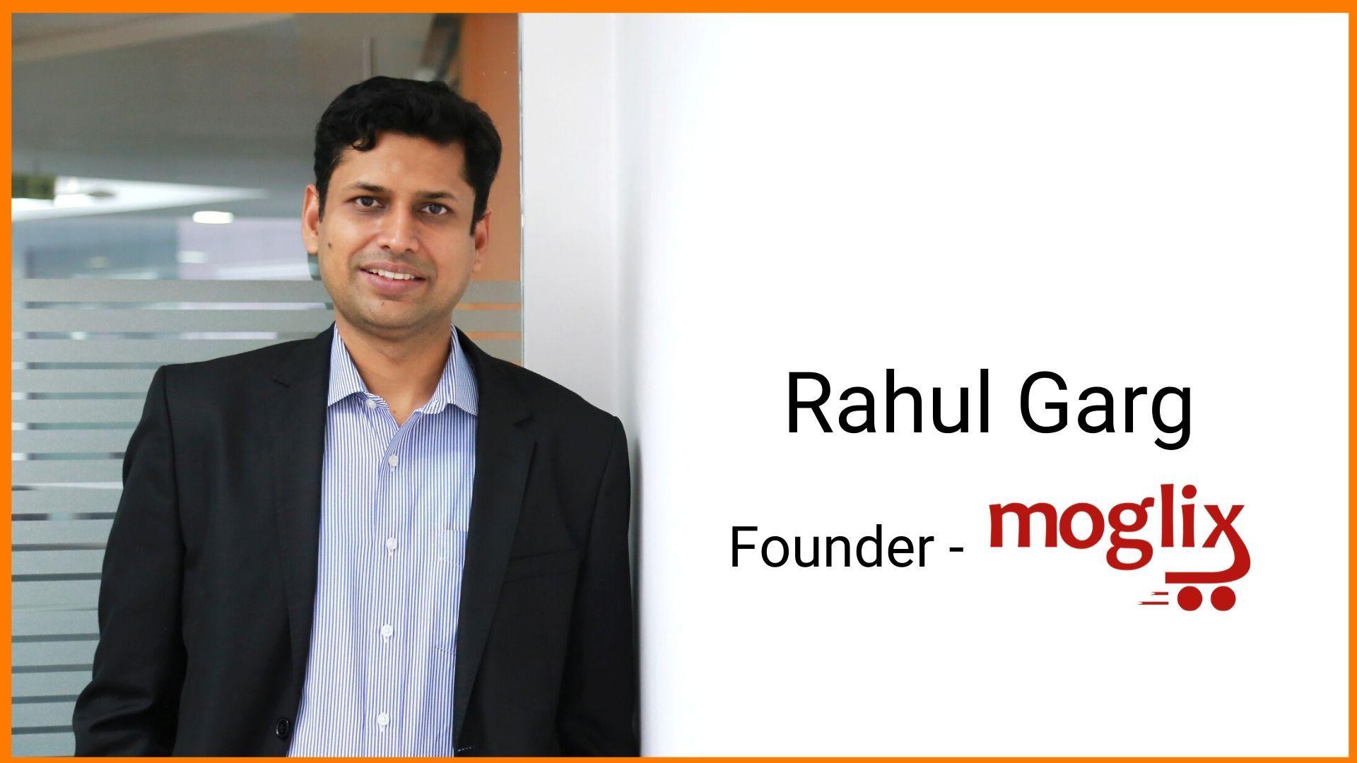 Founder of Moglix, owner of Moglix, CEO of Moglix