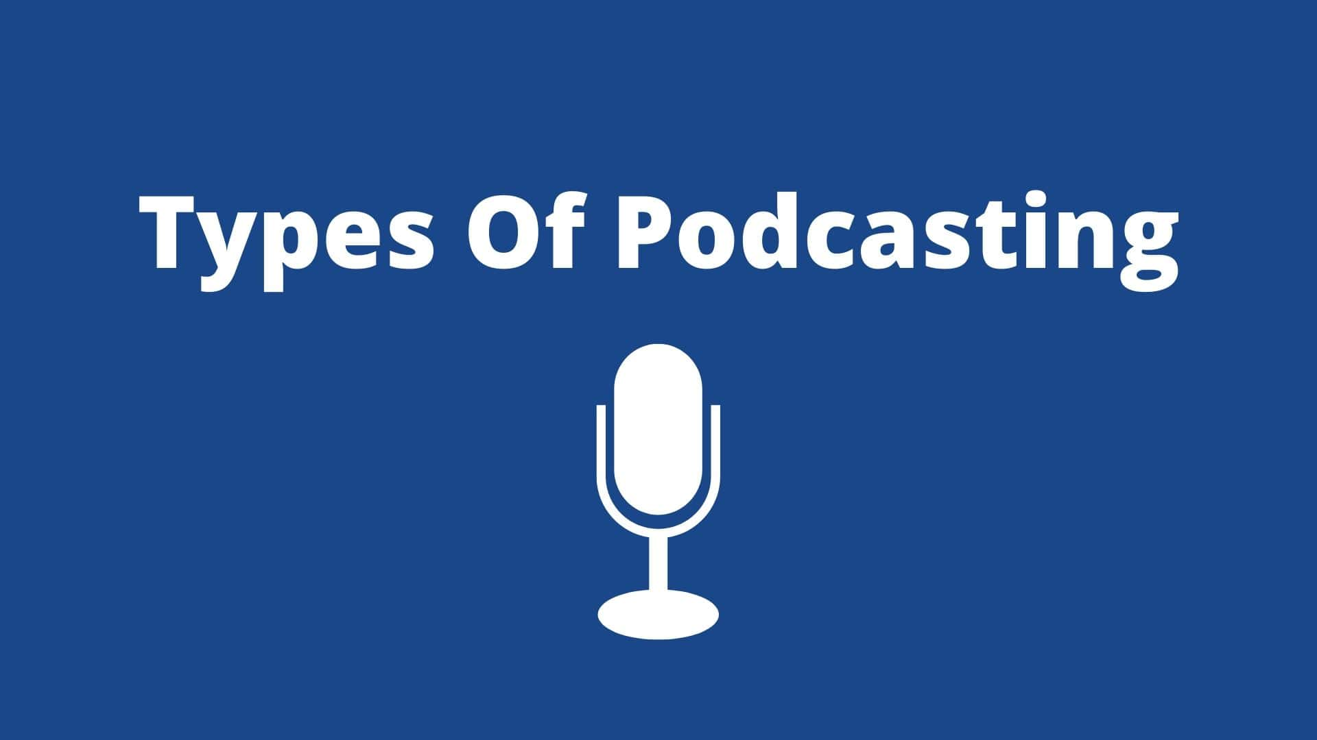Types Of Podcasting